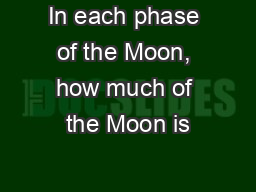 In each phase of the Moon, how much of the Moon is