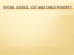 SOCIAL JUSTICE, CST AND CHILD POVERTY PowerPoint PPT Presentation