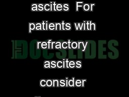Denver ascites shunts For patients with refractory ascites  For patients with refractory ascites consider peritoneovenous shunting PVS with the Denver shunt