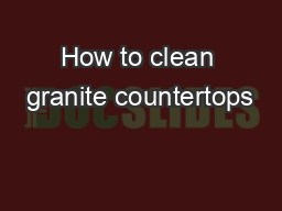 How to clean granite countertops PDF document - DocSlides