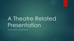 A Theatre Related Presentation PowerPoint PPT Presentation