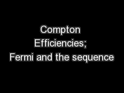 Compton Efficiencies; Fermi and the sequence PowerPoint PPT Presentation