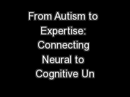 From Autism to Expertise: Connecting Neural to Cognitive Un