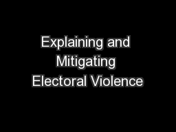 Explaining and Mitigating Electoral Violence PowerPoint PPT Presentation