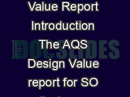 SO Design Values in AQS Standard Retrievals AMP Design Value Report Introduction The AQS Design Value report for SO displays a Design Value for selected Design Value year