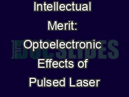 Intellectual Merit: Optoelectronic Effects of Pulsed Laser