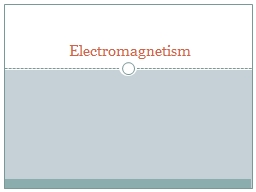 Electromagnetism PowerPoint PPT Presentation
