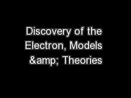 Discovery of the Electron, Models & Theories PowerPoint PPT Presentation