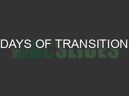 DAYS OF TRANSITION PowerPoint PPT Presentation