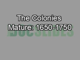 The Colonies Mature: 1650-1750