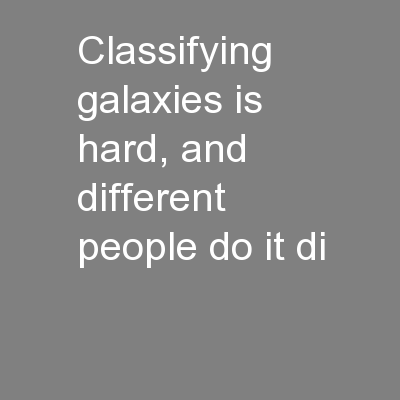 Classifying galaxies is hard, and different people do it di