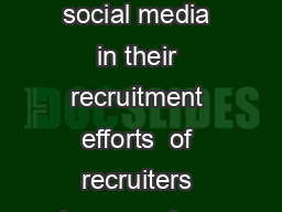Social Recruiting Survey Results   of recruiters use or plan to use social media in their recruitment efforts  of recruiters have made a hire through social media This years results delve into how r