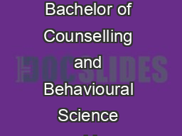 About the Bachelor of Counselling and Behavioural Science Degree Notre Dames Bachelor of Counselling and Behavioural Science combines personal spiritual and caring dimension s in a highly practical s