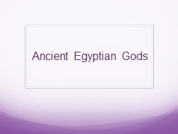 Ancient Egyptian Gods PowerPoint PPT Presentation