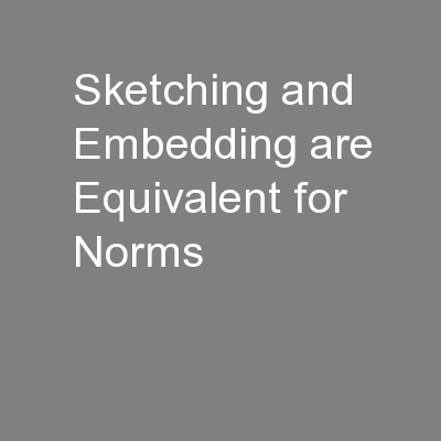 Sketching and Embedding are Equivalent for Norms