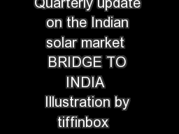 BRIDGE TO INDIA  INDIA SOLAR COMPASS October  Quarterly update on the Indian solar market  BRIDGE TO INDIA  Illustration by tiffinbox   BRIDGE TO INDIA  Disclaimer   BRIDGE TO INDIA Energy Pvt PowerPoint PPT Presentation
