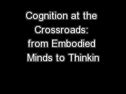 Cognition at the Crossroads: from Embodied Minds to Thinkin