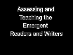 Assessing and Teaching the Emergent Readers and Writers
