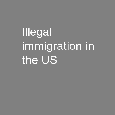 Illegal immigration in the US PowerPoint PPT Presentation