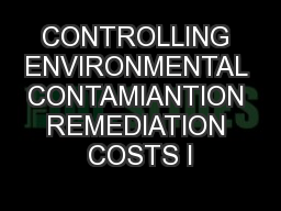 CONTROLLING ENVIRONMENTAL CONTAMIANTION REMEDIATION COSTS I