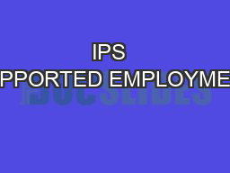 IPS  SUPPORTED EMPLOYMENT PowerPoint PPT Presentation