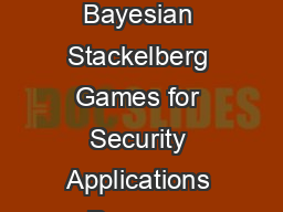 Efcient Algorithms to Solve Bayesian Stackelberg Games for Security Applications Praveen Paruchuri Jonathan P