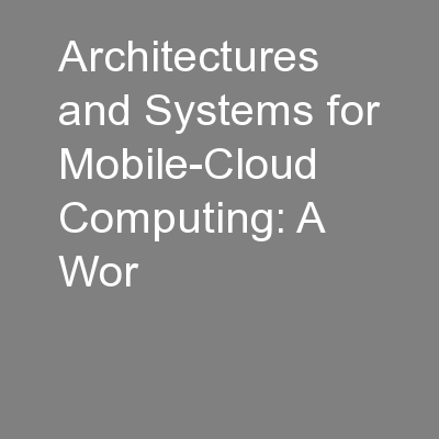 Architectures and Systems for Mobile-Cloud Computing: A Wor