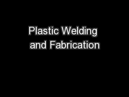 Plastic Welding and Fabrication PowerPoint PPT Presentation