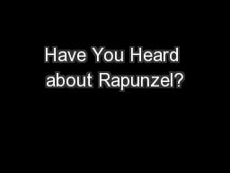 Have You Heard about Rapunzel? PowerPoint PPT Presentation