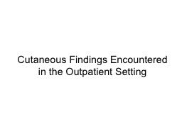Cutaneous Findings Encountered in the Outpatient Setting