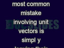 Unit Vectors What is probably the most common mistake involving unit vectors is simpl y leaving their hats off