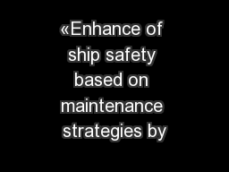 «Enhance of ship safety based on maintenance strategies by