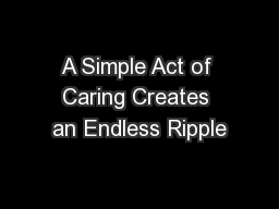 A Simple Act of Caring Creates an Endless Ripple PowerPoint PPT Presentation