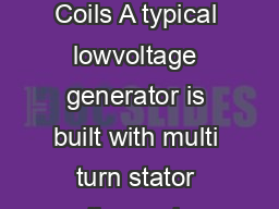 FormWound Coils RandomWound Coils A typical lowvoltage generator is built with multi turn stator coils ranging from one to  turns per coil