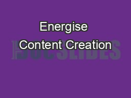 Energise Content Creation PowerPoint PPT Presentation
