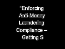 """""""Enforcing Anti-Money Laundering Compliance – Getting S"""