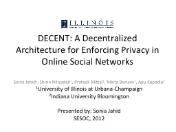 DECENT: A Decentralized Architecture for Enforcing Privacy PowerPoint PPT Presentation