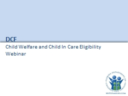 DCF Child Welfare and Child In Care Eligibility  Webinar PowerPoint PPT Presentation