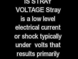 ABOUT STRAY VOLTAG STRAY VOLTAGE FACT SHEET WHAT IS STRAY VOLTAGE Stray is a low level electrical current or shock typically under  volts that results primarily from an improperly grounded or in some