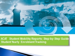 ACAT Student Mobility Reports: Step-by-Step Guide PowerPoint PPT Presentation