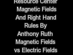 Magnetic Field  Right Hand Rule Academic Resource Center  Magnetic Fields And Right Hand Rules By Anthony Ruth  Magnetic Fields vs Electric Fields Magnetic fields are similar to electric fields but t