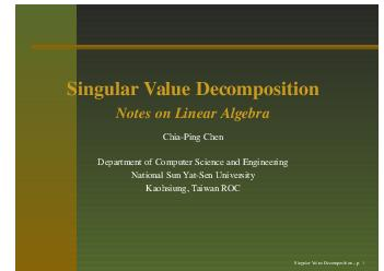 Singular alue Decomposition Notes on Linear Alge bra ChiaPing Chen Department of Computer Science and Engineering National Sun atSen Uni ersity Kaohsiung aiw an OC Singular alue Decomposition p