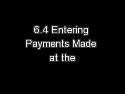 6.4 Entering Payments Made at the