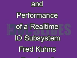 The Design and Performance of a Realtime IO Subsystem Fred Kuhns Douglas C