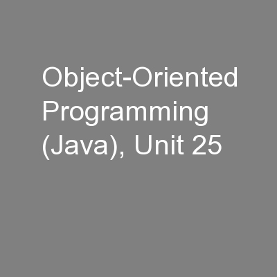 Object-Oriented Programming (Java), Unit 25 PowerPoint PPT Presentation