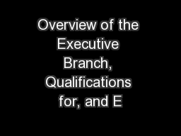 Overview of the Executive Branch, Qualifications for, and E
