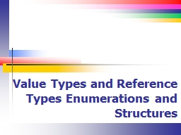 Value Types and Reference Types Enumerations and Structures
