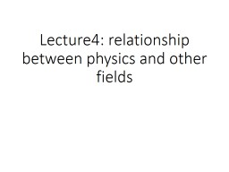 Lecture4: relationship between physics and other fields of