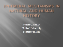 Ephemeral Mechanisms in Natural and Human History