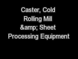 Caster, Cold Rolling Mill & Sheet Processing Equipment PowerPoint PPT Presentation